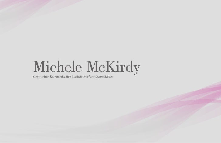 Michele McKirdyCopywriter Extraordinaire   michelemckirdy@gmail.com