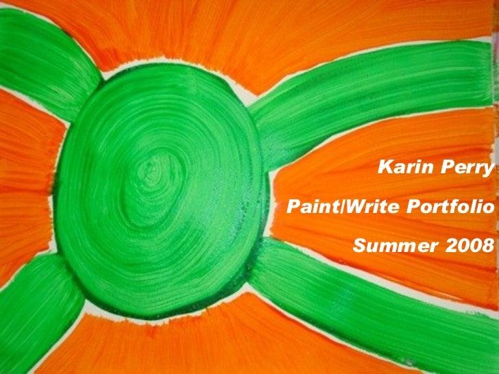 Karin Perry Paint/Write Portfolio Summer 2008