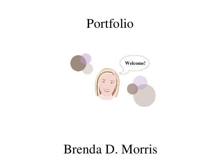 Portfolio Welcome! Brenda D. Morris