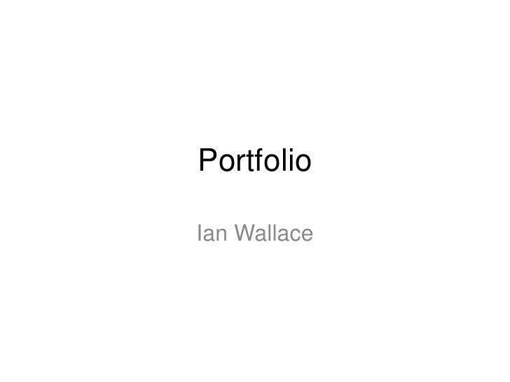 Portfolio<br />Ian Wallace<br />