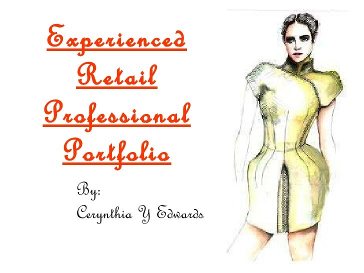 Experienced Retail Professional Portfolio <ul><li>By: </li></ul><ul><li>Cerynthia Y Edwards </li></ul>