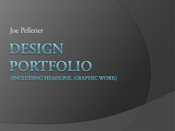 Joe Pelletier<br />DESIGNPortfolio (Including Headline, Graphic Work)<br />