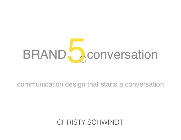 "! ""#$%& ()*+,-./01)*communication design that starts a conversation            CHRISTY SCHWINDT"