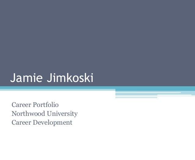 Jamie JimkoskiCareer PortfolioNorthwood UniversityCareer Development