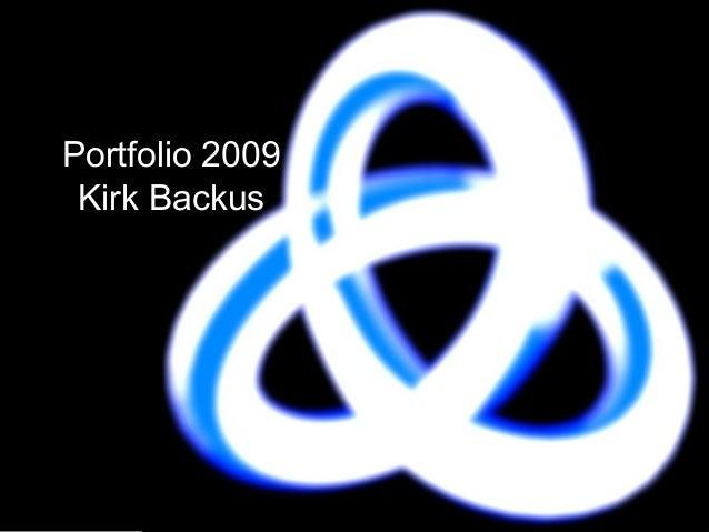 Portfolio 2009 Kirk Backus