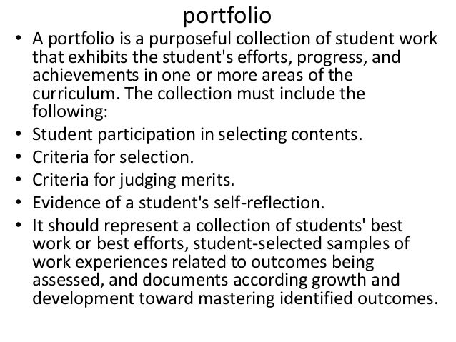 portfolio • A portfolio is a purposeful collection of student work that exhibits the student's efforts, progress, and achi...