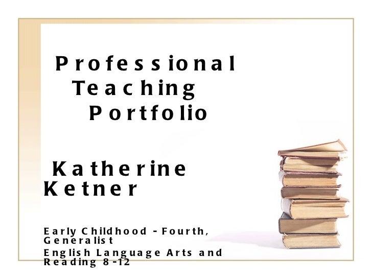 Professional    Teaching    Portfolio Katherine Ketner Early Childhood - Fourth, Generalist English Language Arts and Read...