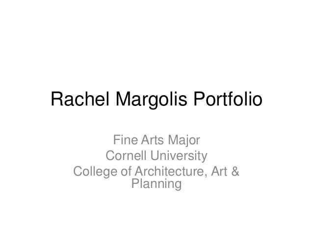 Rachel Margolis Portfolio Fine Arts Major Cornell University College of Architecture, Art & Planning