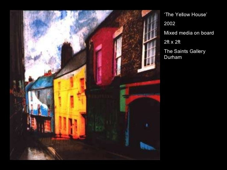 ' The Yellow House' 2002 Mixed media on board  2ft x 2ft The Saints Gallery Durham