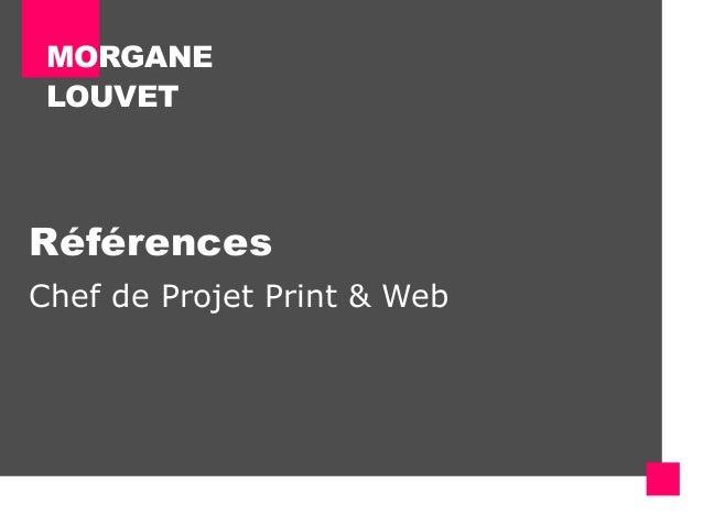 MORGANE LOUVET  Références Chef de Projet Print & Web