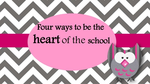 Four ways to be the heartof the school