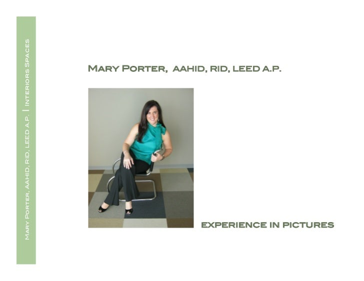 Interiors Spaces!                                         Mary Porter, AAHID, RID, LEED A.P.!|   Mary Porter, AAHID, RID, ...
