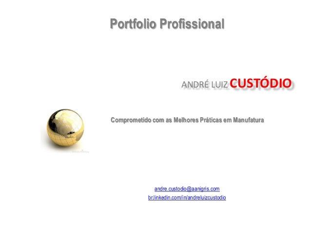 Portfolio Profissional                           ANDRÉ LUIZ CUSTÓDIOComprometido com as Melhores Práticas em Manufatura   ...