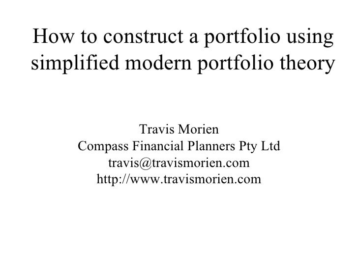 How to construct a portfolio usingsimplified modern portfolio theory               Travis Morien     Compass Financial Pla...