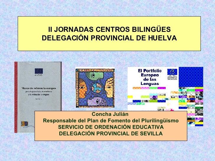Concha Julián  Responsable del Plan de Fomento del Plurilingüismo SERVICIO DE ORDENACIÓN EDUCATIVA DELEGACIÓN PROVINCIAL D...