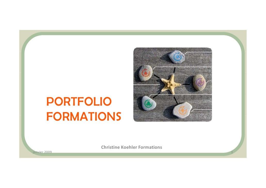 PORTFOLIO         FORMATIONS                 ChristineKoehlerFormations janvier2009                                  1