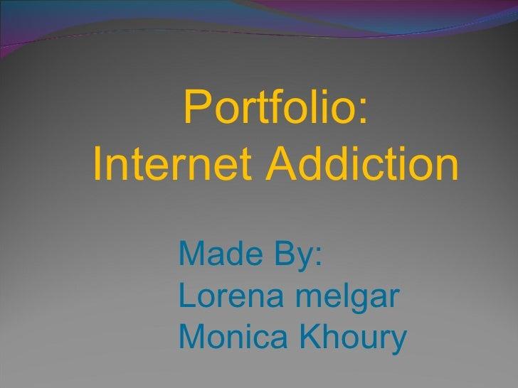 Portfolio: Internet Addiction Made By: Lorena melgar Monica Khoury