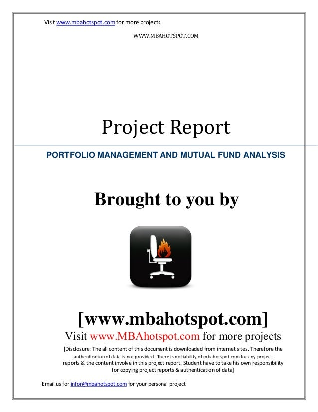Visit www.mbahotspot.com for more projects WWW.MBAHOTSPOT.COM  Project Report PORTFOLIO MANAGEMENT AND MUTUAL FUND ANALYSI...