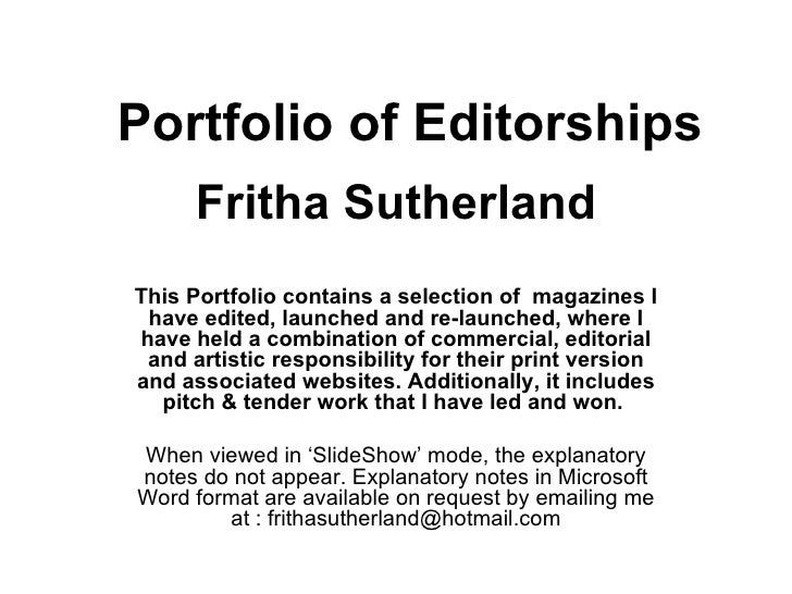 Portfolio of Editorships Fritha Sutherland This Portfolio contains a selection of  magazines I have edited, launched and r...