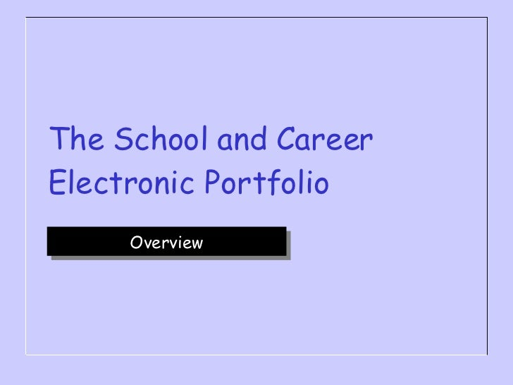 The School and Career Electronic Portfolio Overview