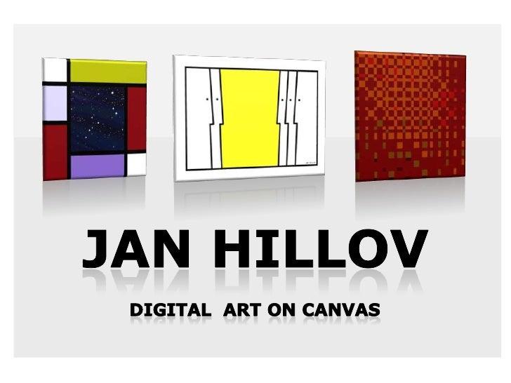 JAN HILLOV<br />DIGITAL  ART ON CANVAS<br />