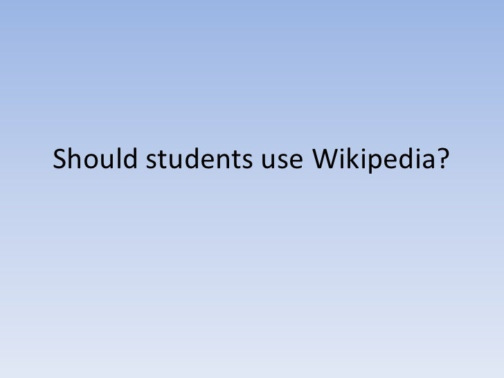 Shouldstudents use Wikipedia?<br />