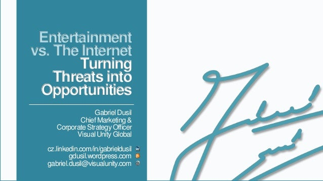 Entertainment vs. The Internet Turning Threats into Opportunities Gabriel Dusil Chief Marketing & Corporate Strategy Offic...