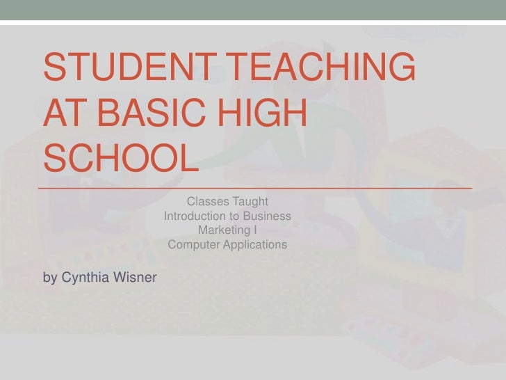 STUDENT TEACHINGAT BASIC HIGHSCHOOL                         Classes Taught                    Introduction to Business    ...