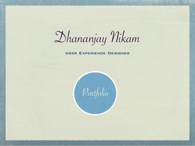 Dhananjay NikamUser Experience DesignerPortfolio