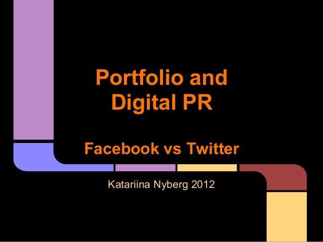 Portfolio and  Digital PRFacebook vs Twitter  Katariina Nyberg 2012