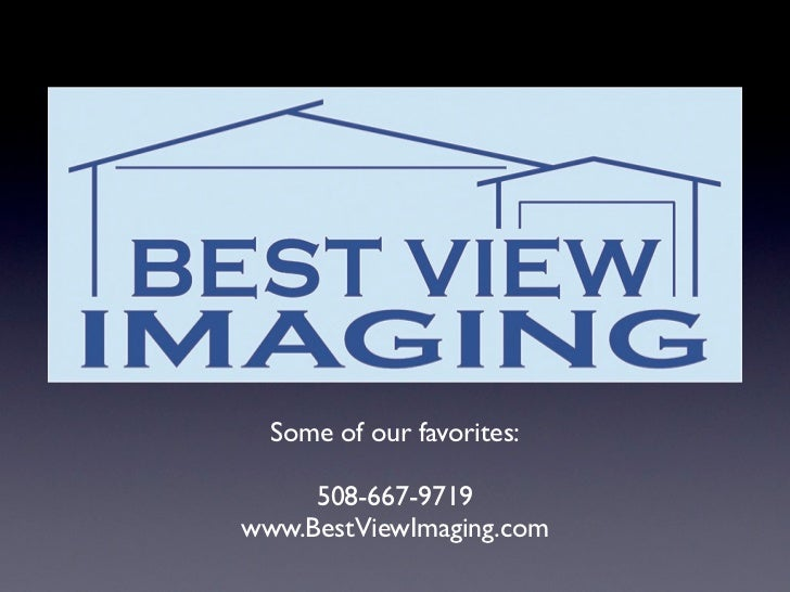 Some of our favorites:     508-667-9719www.BestViewImaging.com
