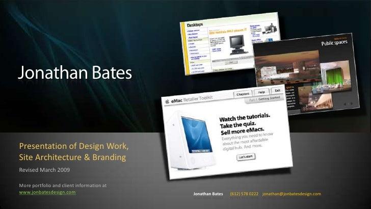 Jonathan Bates   (612) 578 0222 jonathan@jonbatesdesign.com       Presentation of Design Work,   Site Architecture & Brand...