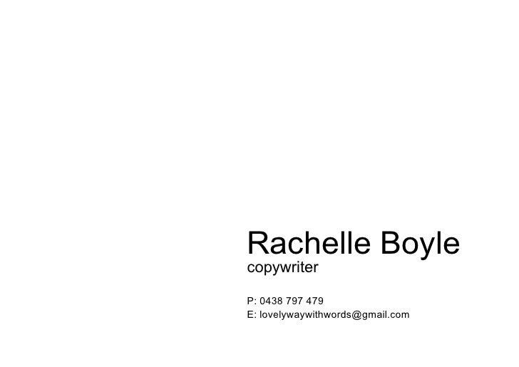 Rachelle Boyle copywriter  P: 0438 797 479 E: lovelywaywithwords@gmail.com
