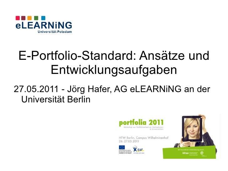 E-Portfolio-Standard: Ansätze und      Entwicklungsaufgaben27.05.2011 - Jörg Hafer, AG eLEARNiNG an der Universität Berlin