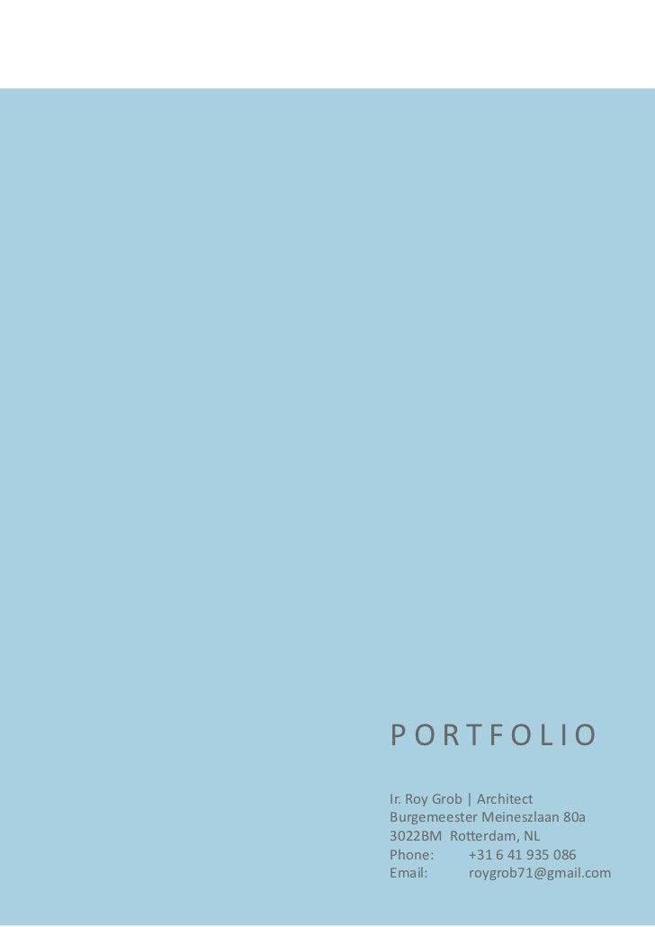 PORTFOLIOIr. Roy Grob | ArchitectBurgemeester Meineszlaan 80a3022BM Rotterdam, NLPhone:      +31 6 41 935 086Email:    ...