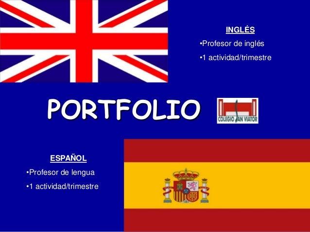 PORTFOLIO INGLÉS •Profesor de inglés •1 actividad/trimestre ESPAÑOL •Profesor de lengua •1 actividad/trimestre