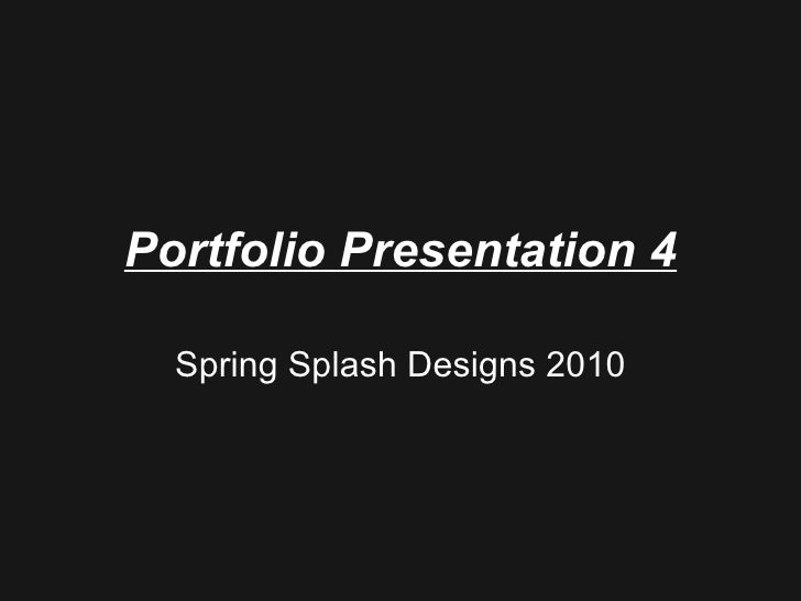 Portfolio Presentation 4 Spring Splash Designs 2010