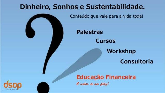 Dinheiro, Sonhos e Sustentabilidade. Conteúdo que vale para a vida toda! Palestras Cursos Workshop Consultoria Educação Fi...