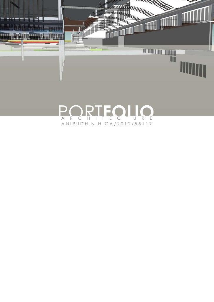 PORTFOLIOA R C H I T E C T U R EANIRUDH.N.H CA/2012/55119