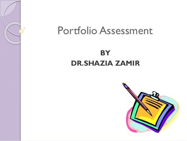 Portfolio assessment by dr.shazia zamir
