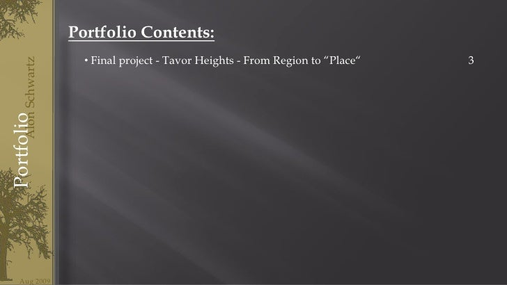 "Portfolio Contents:<br /><ul><li> Final project - Tavor Heights - From Region to ""Place""</li></ul>3<br />Alon Schwartz<br ..."