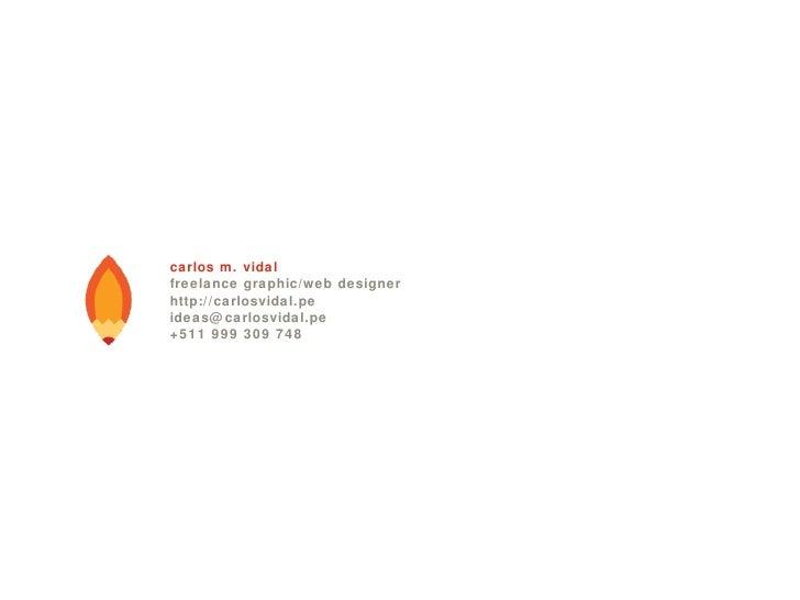carlos m. vidal freelance graphic/web designer http://carlosvidal.pe [email_address] +511 999 309 748