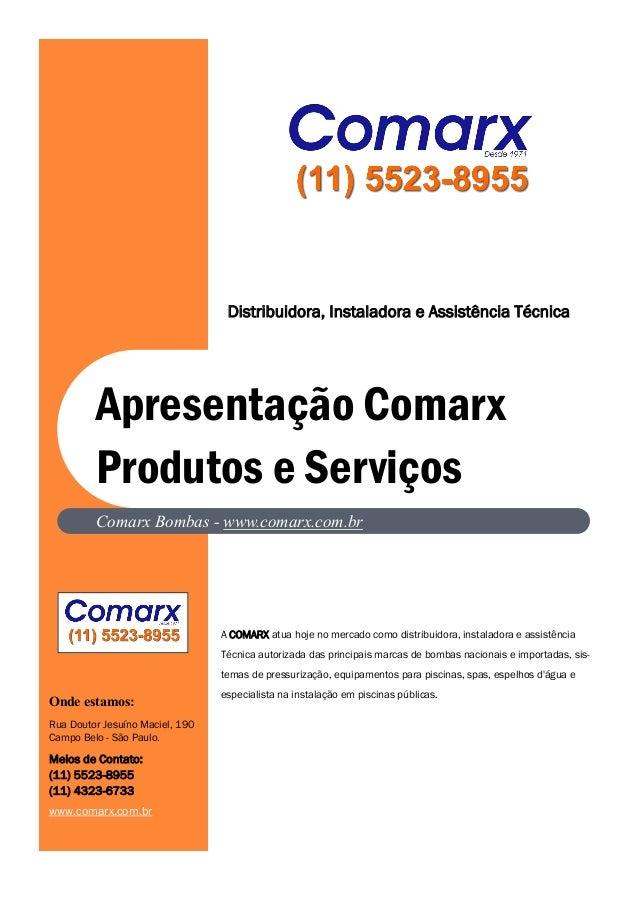 Comarx Bombas - www.comarx.com.br  Distribuidora, Instaladora e Assistência Técnica  A COMARX atua hoje no mercado como di...