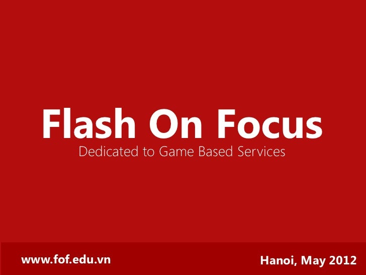 Flash On Focus Dedicated to Game Based Services                            Hanoi, May 2012