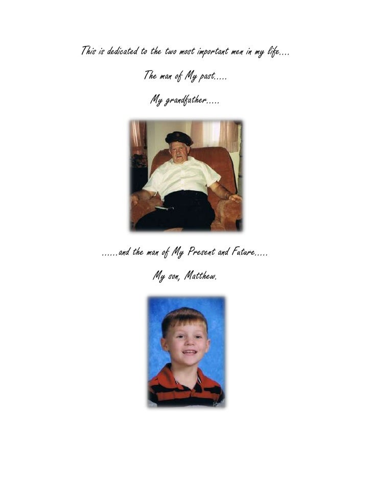 This is dedicated to the two most important men in my life….<br />The man of My past…..<br />My grandfather…..<br />……and ...