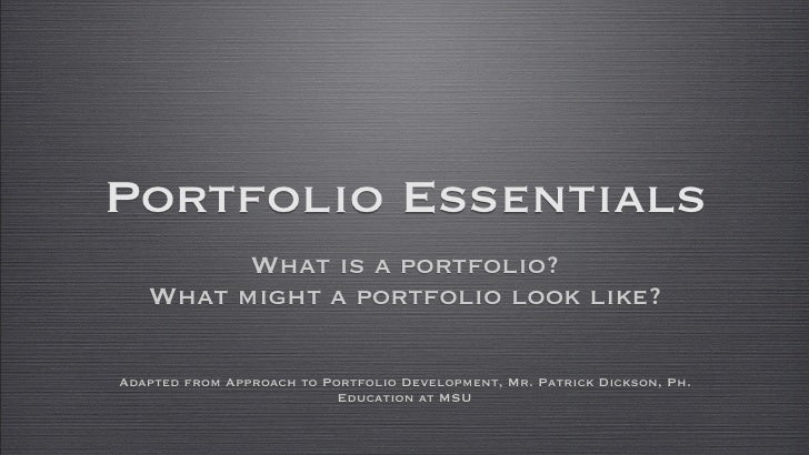 Portfolio Essentials          What is a portfolio?    What might a portfolio look like?  Adapted from Approach to Portfoli...