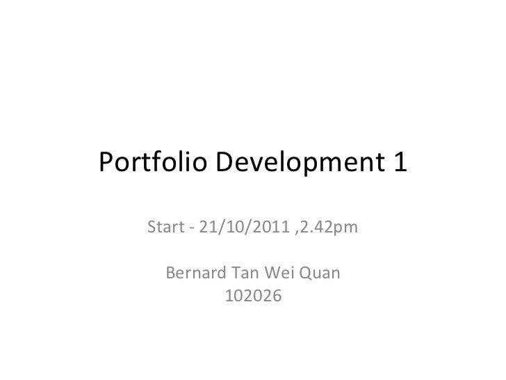 Portfolio Development 1 Start - 21/10/2011 ,2.42pm Bernard Tan Wei Quan 102026