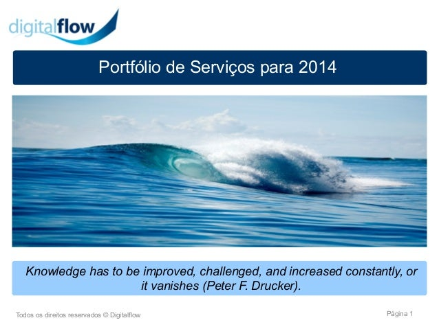 Portfólio de Serviços para 2014  Knowledge has to be improved, challenged, and increased constantly, or it vanishes (Peter...