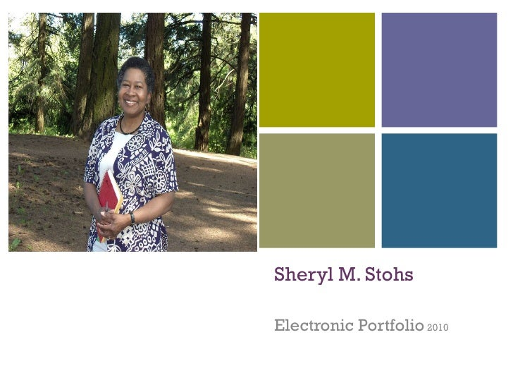 Sheryl M. Stohs Electronic Portfolio  2010