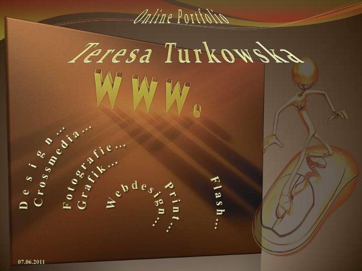 07.06.2011<br />Online Portfolio <br />Teresa Turkowska<br /><ul><li>D  e   s   i   g   n  …